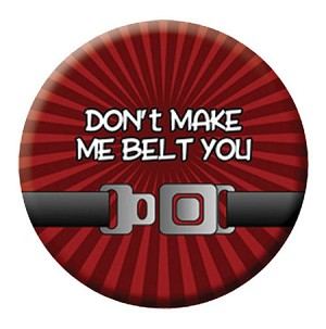 BUTTON PIN DON'T MAKE ME BELT YOU